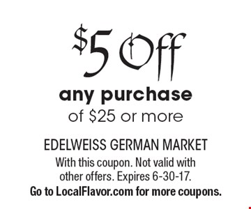$5 Off any purchase of $25 or more. With this coupon. Not valid with other offers. Expires 6-30-17. Go to LocalFlavor.com for more coupons.