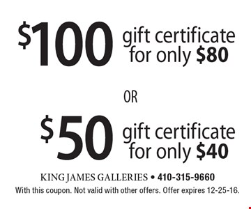 $50 gift certificate for only $40 OR $100 gift certificate for only $80. With this coupon. Not valid with other offers. Offer expires 12-25-16.