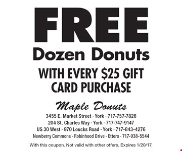 FREE Dozen Donuts WITH EVERY $25 GIFT CARD PURCHASE. With this coupon. Not valid with other offers. Expires 1/20/17.