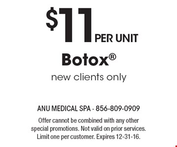 $11 per unit Botox, new clients only. Offer cannot be combined with any other special promotions. Not valid on prior services. Limit one per customer. Expires 12-31-16.