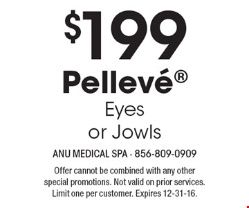 $199 Pelleve, Eyes or Jowls. Offer cannot be combined with any other special promotions. Not valid on prior services. Limit one per customer. Expires 12-31-16.