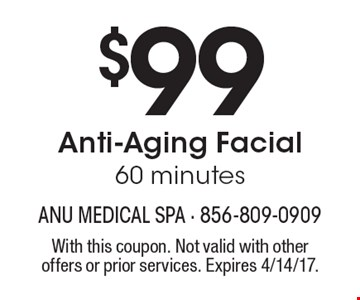 $99 Anti-Aging Facial, 60 minutes. With this coupon. Not valid with other offers or prior services. Expires 4/14/17.