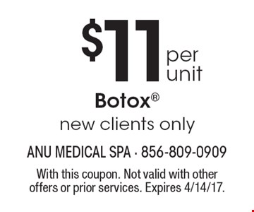 $11 per unit Botox, new clients only. With this coupon. Not valid with other offers or prior services. Expires 4/14/17.