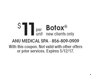 $11 per unit, Botox, new clients only. With this coupon. Not valid with other offers or prior services. Expires 5/12/17.