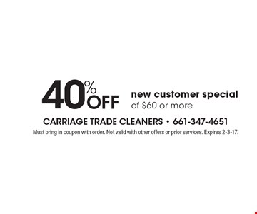 40% Off new customer special of $60 or more. Must bring in coupon with order. Not valid with other offers or prior services. Expires 2-3-17.
