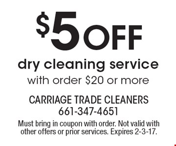 $5 Off dry cleaning service with order $20 or more. Must bring in coupon with order. Not valid with other offers or prior services. Expires 2-3-17.