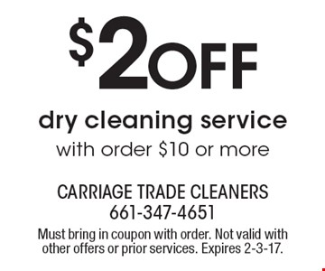 $2 Off dry cleaning service with order $10 or more. Must bring in coupon with order. Not valid with other offers or prior services. Expires 2-3-17.