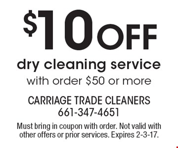 $10 Off dry cleaning service with order $50 or more. Must bring in coupon with order. Not valid with other offers or prior services. Expires 2-3-17.