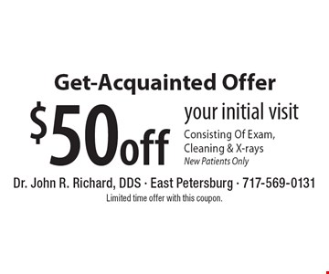 Get-Acquainted Offer, $50 off Your Initial Visit Consisting Of Exam, Cleaning & X-rays. New Patients Only. Limited time offer with this coupon.