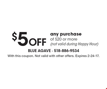 $5 Off any purchase of $20 or more (not valid during Happy Hour). With this coupon. Not valid with other offers. Expires 2-24-17.