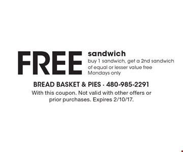 Free sandwich. Buy 1 sandwich, get a 2nd sandwich of equal or lesser value free Mondays only. With this coupon. Not valid with other offers or prior purchases. Expires 2/10/17.