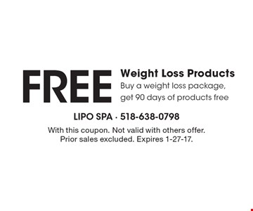 FREE Weight Loss Products Buy a weight loss package, get 90 days of products free . With this coupon. Not valid with others offer. Prior sales excluded. Expires 1-27-17.
