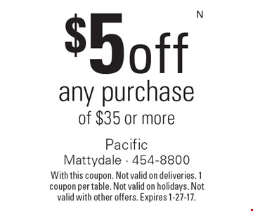 $5 off any purchase of $35 or more. With this coupon. Not valid on deliveries. 1 coupon per table. Not valid on holidays. Not valid with other offers. Expires 1-27-17.