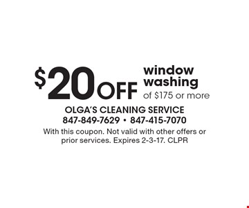 $20 Off window washing of $175 or more. With this coupon. Not valid with other offers or prior services. Expires 2-3-17. CLPR