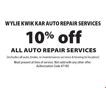 Wylie Kwik Kar Auto Repair Services. 10% off All Auto Repair Services (includes all auto, brake, or maintenance services & towing to location). Must present at time of service. Not valid with any other offer. Authorization Code #7195