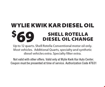 Wylie kwik kar diesel oil. $69 shell rotella diesel oil change Up to 12 quarts. Shell Rotella Conventional motor oil only. Most vehicles. Additional Quarts, specialty and synthetic diesel vehicles extra. Specialty filter extra.. Not valid with other offers. Valid only at Wylie Kwik Kar Auto Center. Coupon must be presented at time of service. Authorization Code #7631
