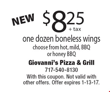 $8.25 one dozen boneless wings. choose from hot, mild, BBQ or honey BBQ. With this coupon. Not valid with other offers. Offer expires 1-13-17.