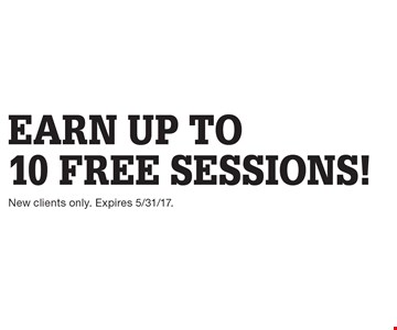 Earn up to 10 free sessions!. New clients only. Expires 5/31/17.