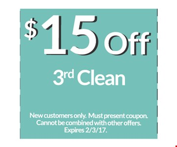 $15 off 3rd Clean. New customers only. Must present coupon. Cannot be combined with other offers. Expires 2/3/7.