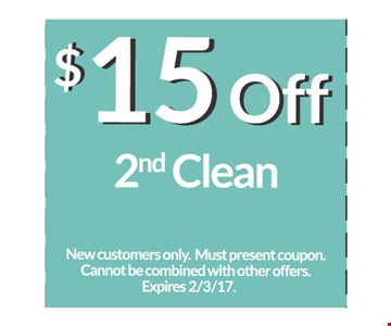 $15 off 2nd Clean New customers only. Must present coupon. Cannot be combined with other offers. Expires 2/3/7.