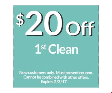 $20 off 1st Clean New customers only. Must present coupon. Cannot be combined with other offers. Expires 2/3/7.