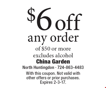$6 off any order of $50 or more, excludes alcohol. With this coupon. Not valid with other offers or prior purchases. Expires 2-3-17.