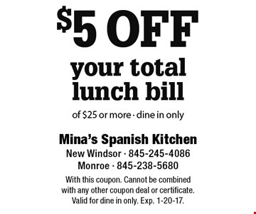 $5 off your total lunch bill of $25 or more - dine in only. With this coupon. Cannot be combined with any other coupon deal or certificate. Valid for dine in only. Exp. 1-20-17.