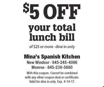 $5 off your total lunch bill of $25 or more - dine in only. With this coupon. Cannot be combined with any other coupon deal or certificate. Valid for dine in only. Exp. 4-14-17.