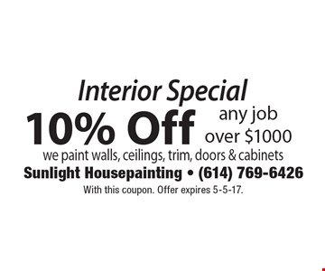 Interior Special. 10% Off any job over $1000 we paint walls, ceilings, trim, doors & cabinets. With this coupon. Offer expires 5-5-17.