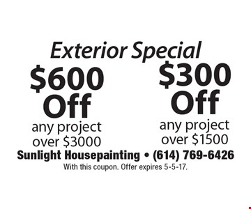 Exterior Special $600 Off any project over $3000, $300 Off any project over $1500. With this coupon. Offer expires 5-5-17.