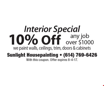 Interior Special. 10% Off any job over $1000 we paint walls, ceilings, trim, doors & cabinets. With this coupon. Offer expires 8-4-17.