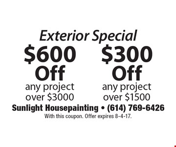 Exterior Special. $300 Off any project over $1500. $600 Off any project over $3000. With this coupon. Offer expires 8-4-17.