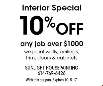 Interior Special 10% OFF any job over $1000 we paint walls, ceilings, trim, doors & cabinets. With this coupon. Expires 10-6-17.
