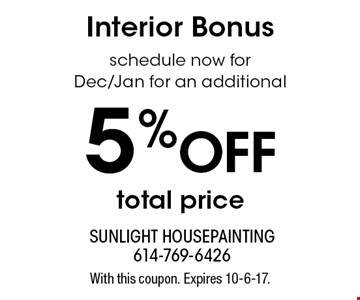Interior Bonus 5% OFF total price schedule now for Dec/Jan for an additional. With this coupon. Expires 10-6-17.
