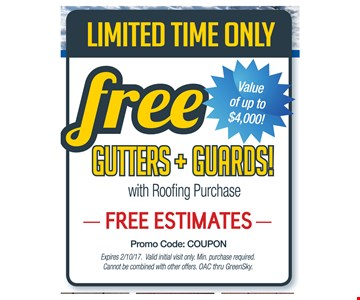 Limited Time Only FREE Gutters + Guards! With Roofing Purchase. Free Estimates. Promo code: Coupon. Expires 2-10-17.