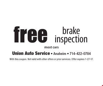 Free brake inspection. Most cars. With this coupon. Not valid with other offers or prior services. Offer expires 1-27-17.