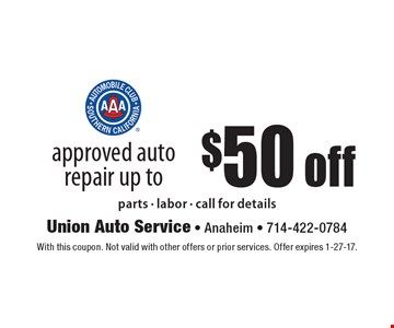 Approved auto repair up to $50 off. Parts - labor - call for details. With this coupon. Not valid with other offers or prior services. Offer expires 1-27-17.