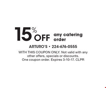 15% off any catering order. With this coupon only. Not valid with anyother offers, specials or discounts. One coupon order. Expires 3-10-17. CLPR