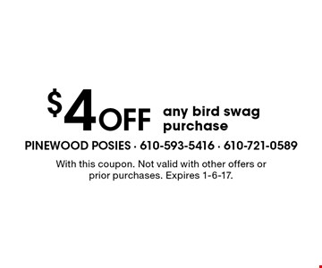 $4 Off any bird swag purchase. With this coupon. Not valid with other offers or prior purchases. Expires 1-6-17.