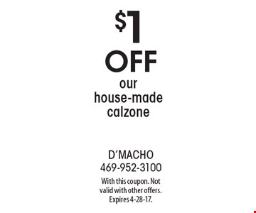 $1 off our house-made calzone. With this coupon. Not valid with other offers. Expires 4-28-17.