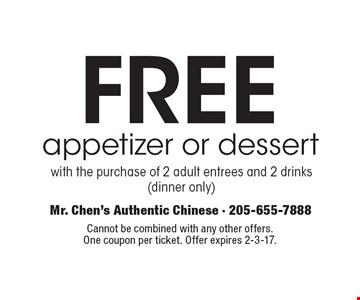 FREE appetizer or dessert with the purchase of 2 adult entrees and 2 drinks (dinner only). Cannot be combined with any other offers. One coupon per ticket. Offer expires 2-3-17.