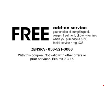 Free add-on service. Your choice of pumpkin peel, oxygen treatment, LED or vitamin c when you purchase a $150 facial service - reg. $35. With this coupon. Not valid with other offers or prior services. Expires 2-3-17.