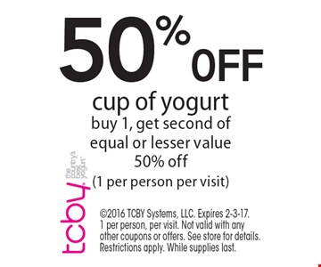 50%0FF cup of yogurt, buy 1, get second of equal or lesser value 50% off (1 per person per visit). 2016 TCBY Systems, LLC. Expires 2-3-17.1 per person, per visit. Not valid with any other coupons or offers. See store for details. Restrictions apply. While supplies last.
