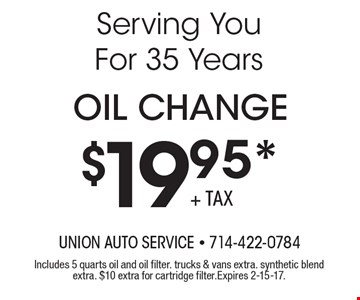 $19.95* OIL Change. Includes 5 quarts oil and oil filter. Trucks & vans extra. Synthetic blend extra. $10 extra for cartridge filter. Expires 2-15-17.