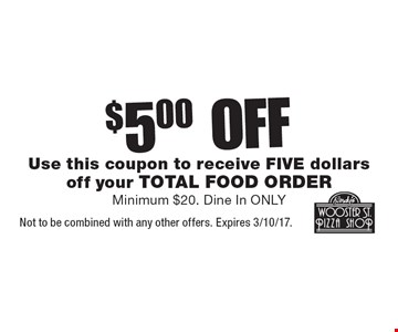 $5.00 off your total food order. Use this coupon to receive five dollars off your total food order. Minimum $20. Dine In only. Not to be combined with any other offers. Expires 3/10/17.