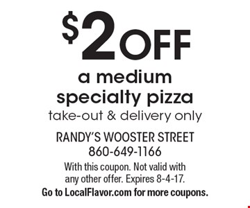 $2 off a medium specialty pizza. Take-out & delivery only. With this coupon. Not valid with any other offer. Expires 8-4-17. Go to LocalFlavor.com for more coupons.