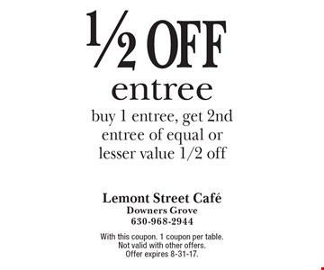 1/2 off entree. Buy 1 entree, get 2nd entree of equal or lesser value 1/2 off. With this coupon. 1 coupon per table. Not valid with other offers. Offer expires 8-31-17.