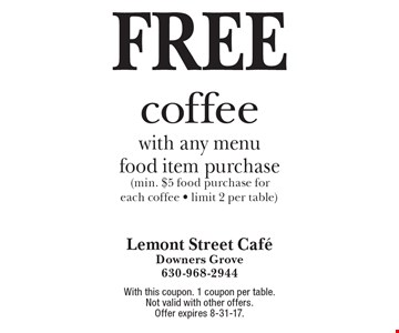 Free coffee with any menu food item purchase (min. $5 food purchase for each coffee - limit 2 per table). With this coupon. 1 coupon per table. Not valid with other offers. Offer expires 8-31-17.