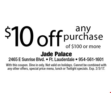 $10 off any purchase of $100 or more. With this coupon. Dine in only. Not valid on holidays. Cannot be combined with any other offers, special price menu, lunch or Twilight specials. Exp. 2/3/17.