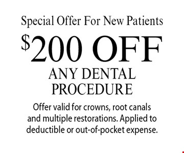 Special Offer For New Patients: $200 off any dental procedure. Offer valid for crowns, root canals and multiple restorations. Applied to deductible or out-of-pocket expense. With this coupon. Not valid with other offers or prior services. Offer expires 9-22-17.